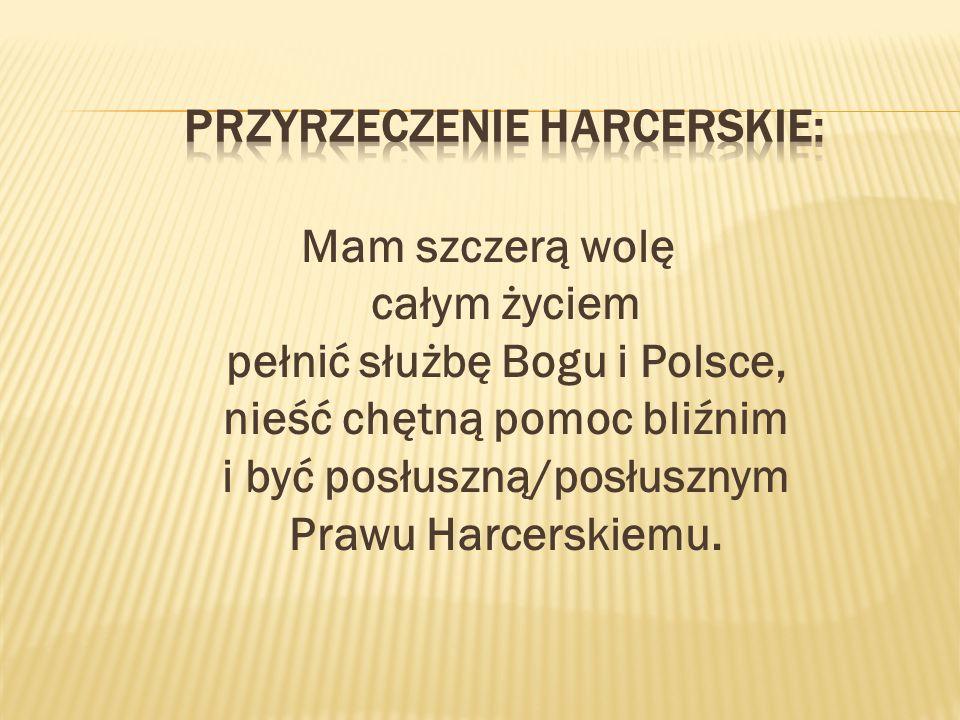 Mam szczerą wolę całym życiem pełnić służbę Bogu i Polsce, nieść chętną pomoc bliźnim i być posłuszną/posłusznym Prawu Harcerskiemu.