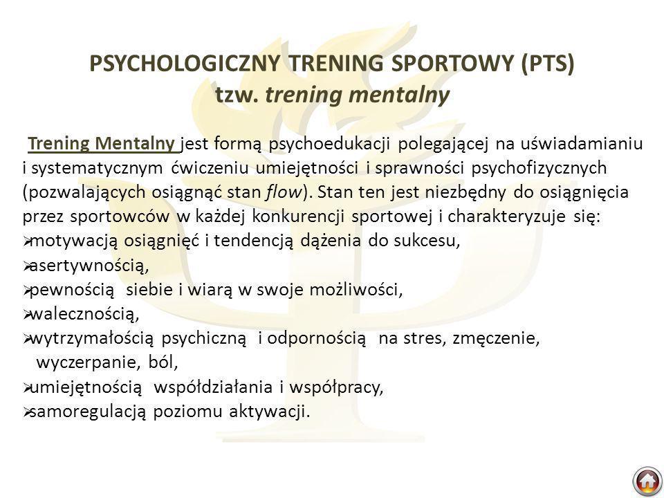 PSYCHOLOGICZNY TRENING SPORTOWY (PTS) tzw. trening mentalny Trening Mentalny jest formą psychoedukacji polegającej na uświadamianiu i systematycznym ć
