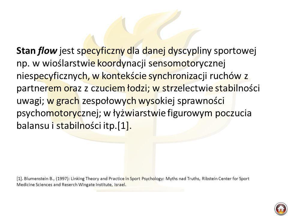 Stan flow jest specyficzny dla danej dyscypliny sportowej np. w wioślarstwie koordynacji sensomotorycznej niespecyficznych, w kontekście synchronizacj