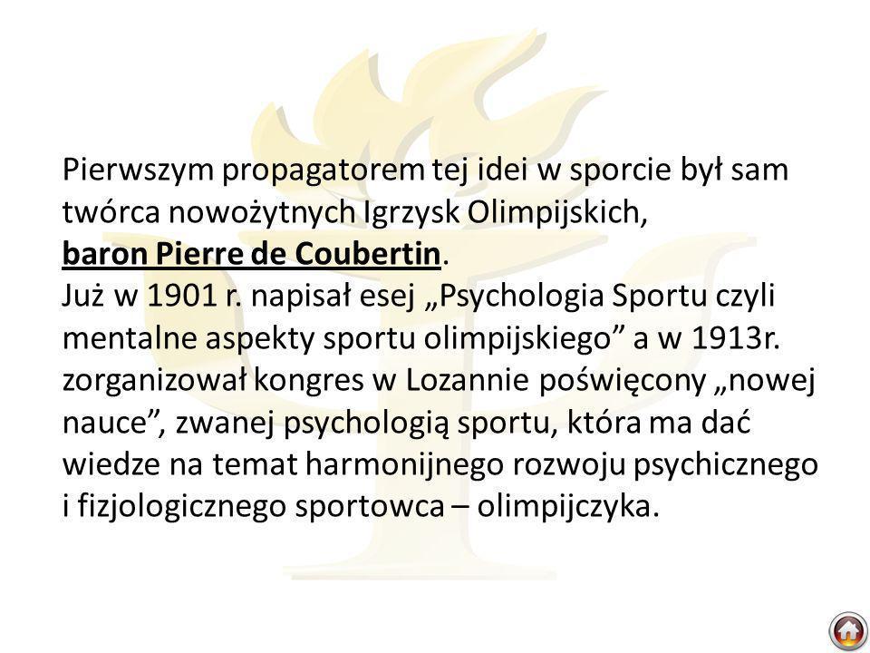 Pierwszym propagatorem tej idei w sporcie był sam twórca nowożytnych Igrzysk Olimpijskich, baron Pierre de Coubertin. Już w 1901 r. napisał esej Psych