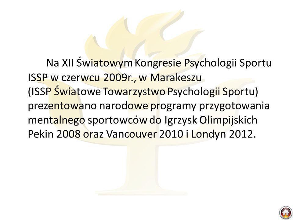 Na XII Światowym Kongresie Psychologii Sportu ISSP w czerwcu 2009r., w Marakeszu (ISSP Światowe Towarzystwo Psychologii Sportu) prezentowano narodowe