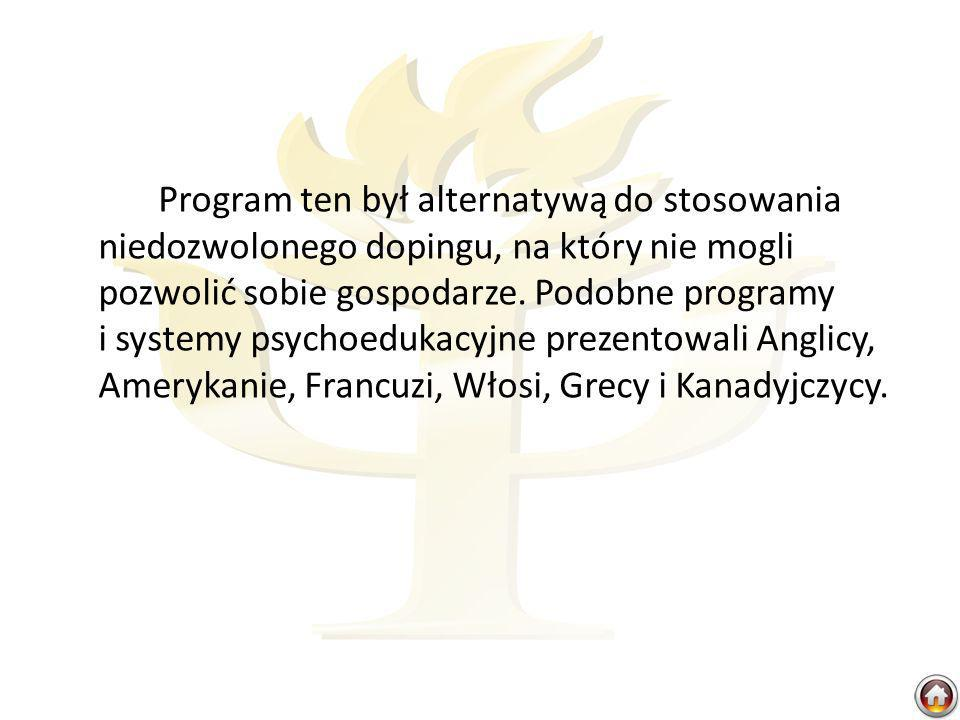 Program ten był alternatywą do stosowania niedozwolonego dopingu, na który nie mogli pozwolić sobie gospodarze. Podobne programy i systemy psychoeduka