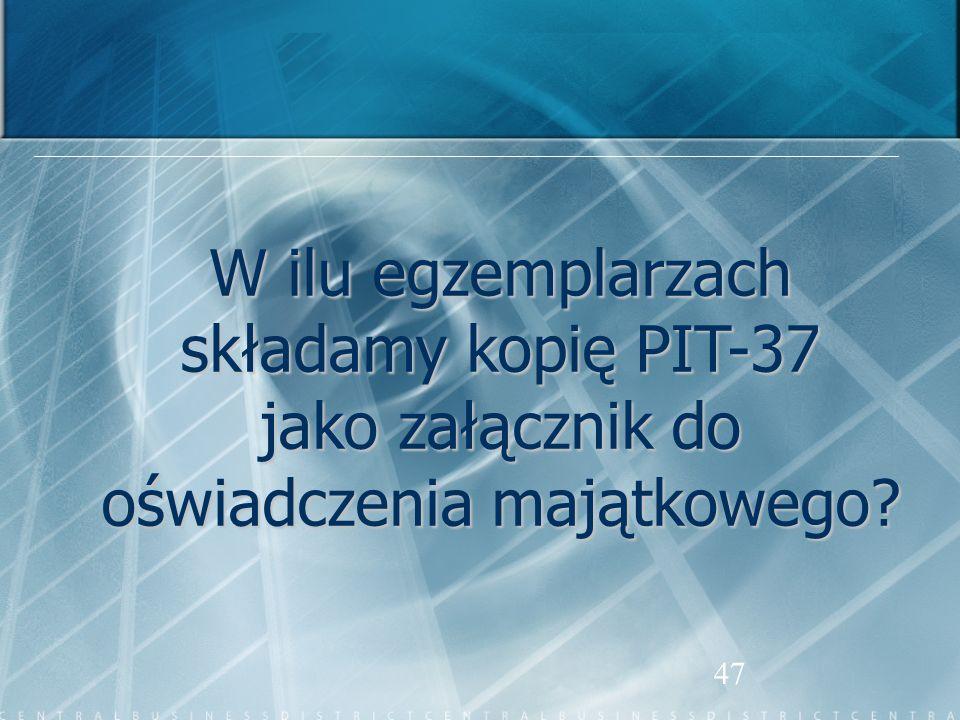 47 W ilu egzemplarzach składamy kopię PIT-37 jako załącznik do oświadczenia majątkowego?