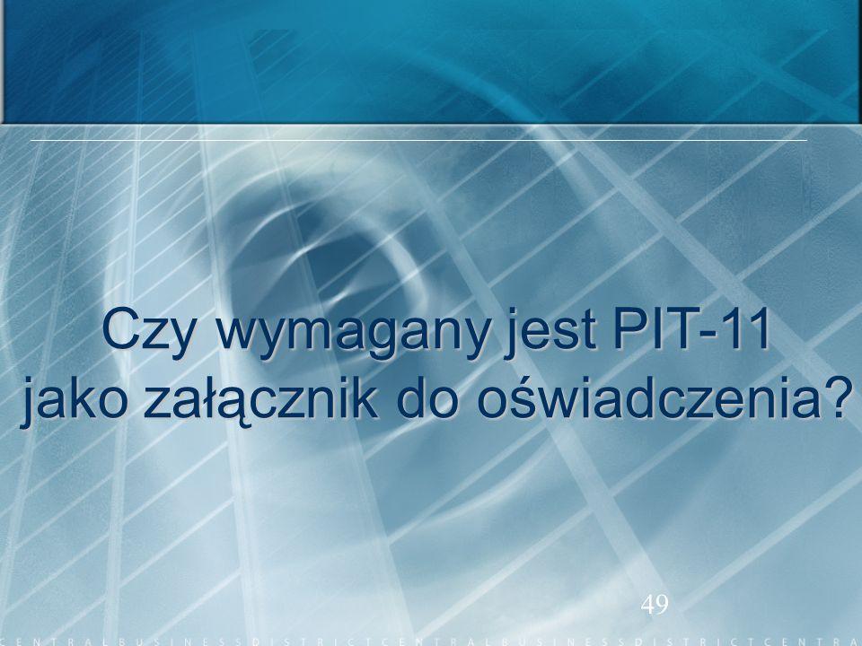 49 Czy wymagany jest PIT-11 jako załącznik do oświadczenia?