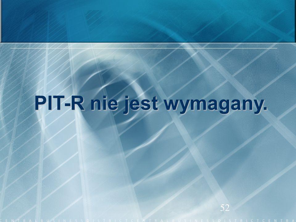 52 PIT-R nie jest wymagany.
