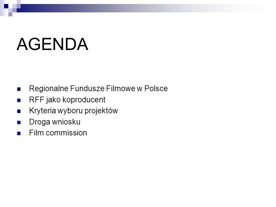 AGENDA Regionalne Fundusze Filmowe w Polsce RFF jako koproducent Kryteria wyboru projektów Droga wniosku Film commission