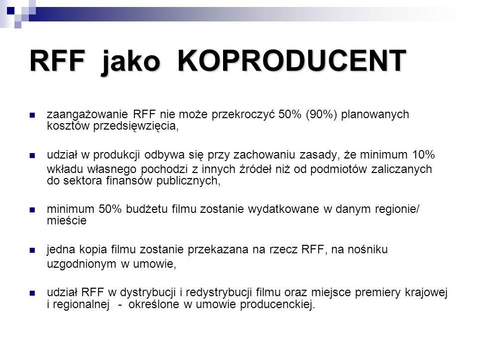 RFF jako KOPRODUCENT zaangażowanie RFF nie może przekroczyć 50% (90%) planowanych kosztów przedsięwzięcia, udział w produkcji odbywa się przy zachowan