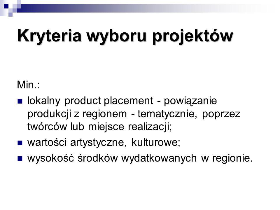 Kryteria wyboru projektów Min.: lokalny product placement - powiązanie produkcji z regionem - tematycznie, poprzez twórców lub miejsce realizacji; war