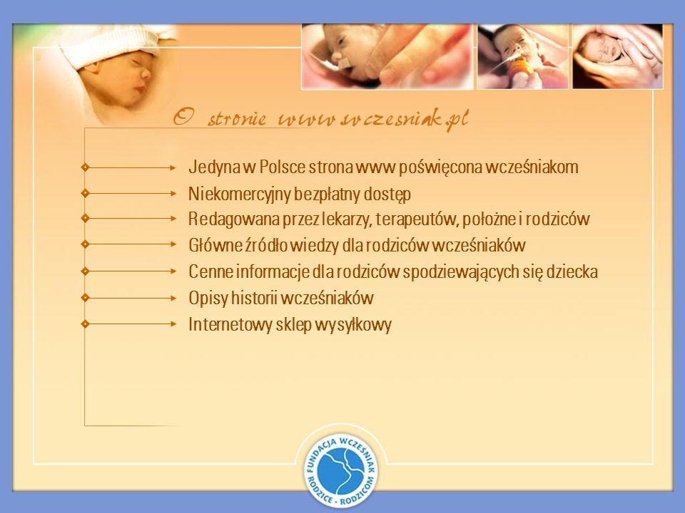 Jedyna w Polsce strona www poświęcona wcześniakom Niekomercyjny bezpłatny dostęp Redagowana przez lekarzy, terapeutów, położne i rodziców Główne źródł