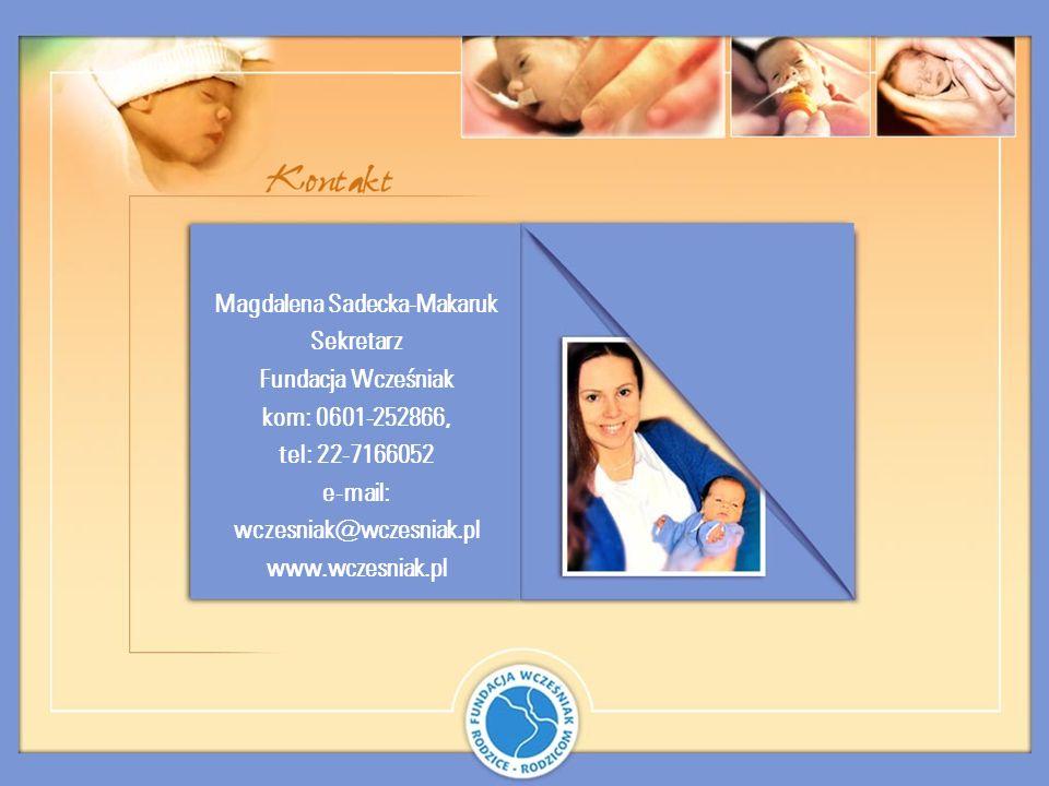 Magdalena Sadecka-Makaruk Sekretarz Fundacja Wcześniak kom: 0601-252866, tel: 22-7166052 e-mail: wczesniak@wczesniak.pl www.wczesniak.pl
