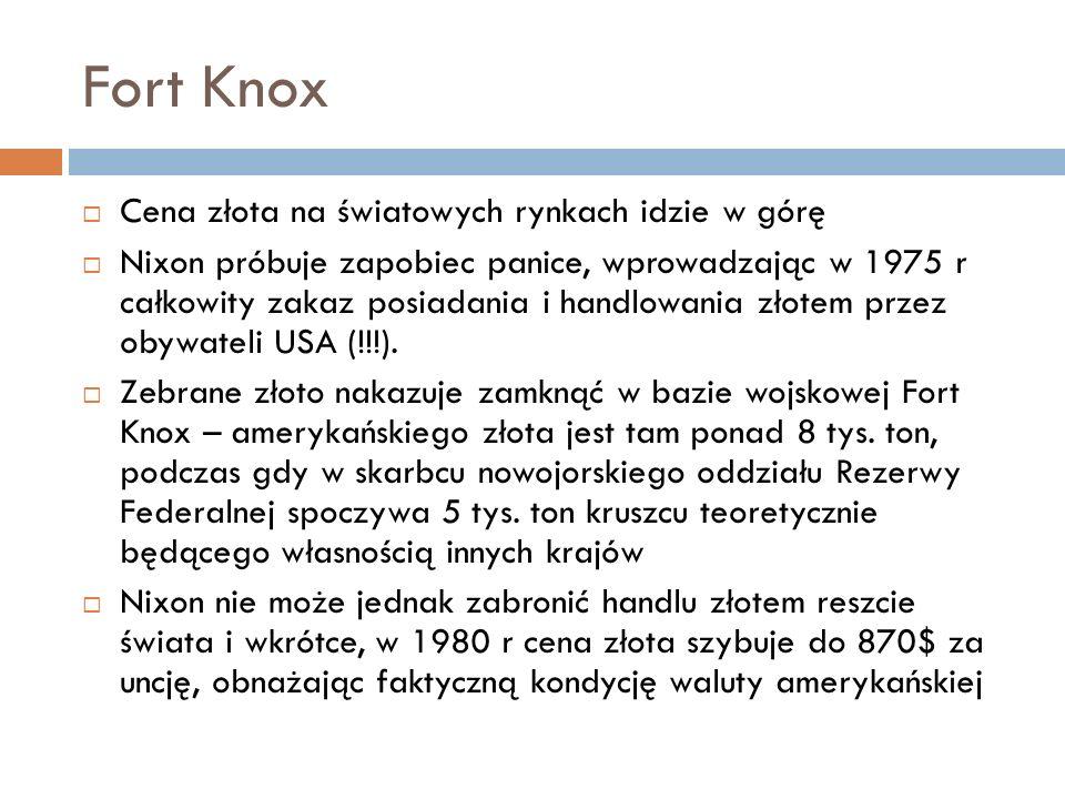 Fort Knox Cena złota na światowych rynkach idzie w górę Nixon próbuje zapobiec panice, wprowadzając w 1975 r całkowity zakaz posiadania i handlowania