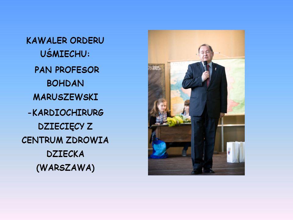 KAWALER ORDERU UŚMIECHU: PAN PROFESOR BOHDAN MARUSZEWSKI -KARDIOCHIRURG DZIECIĘCY Z CENTRUM ZDROWIA DZIECKA (WARSZAWA)