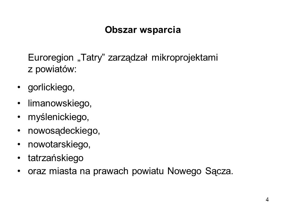 4 Obszar wsparcia Euroregion Tatry zarządzał mikroprojektami z powiatów: gorlickiego, limanowskiego, myślenickiego, nowosądeckiego, nowotarskiego, tat