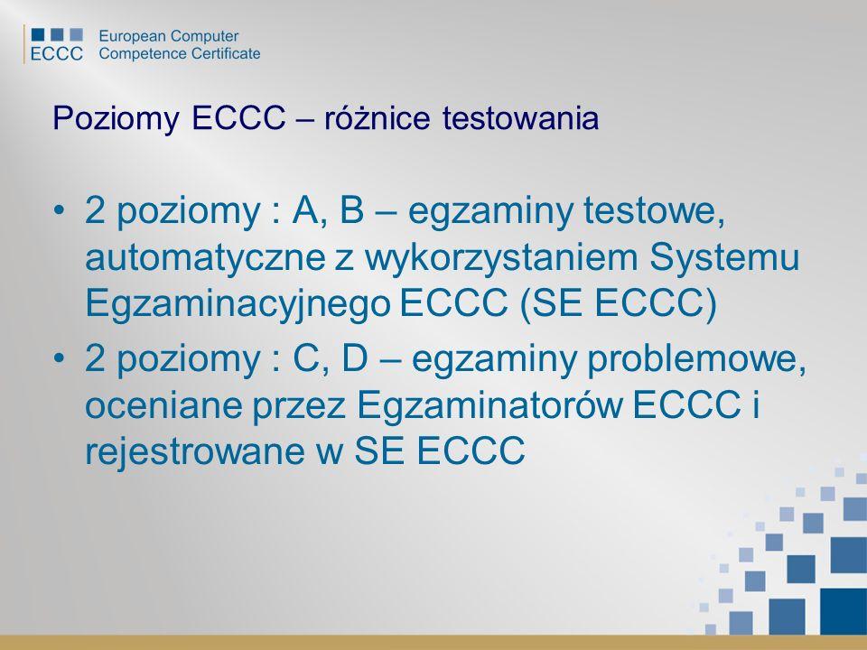 Poziomy ECCC – różnice testowania 2 poziomy : A, B – egzaminy testowe, automatyczne z wykorzystaniem Systemu Egzaminacyjnego ECCC (SE ECCC) 2 poziomy