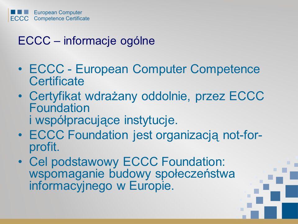 ECCC – informacje ogólne ECCC - European Computer Competence Certificate Certyfikat wdrażany oddolnie, przez ECCC Foundation i współpracujące instytuc