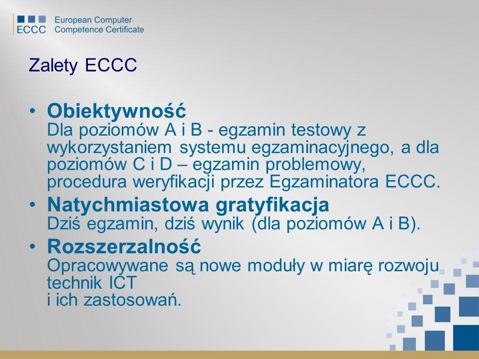 Zalety ECCC Obiektywność Dla poziomów A i B - egzamin testowy z wykorzystaniem systemu egzaminacyjnego, a dla poziomów C i D – egzamin problemowy, pro