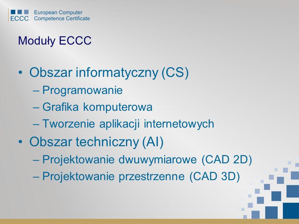 Moduły ECCC Obszar informatyczny (CS) –Programowanie –Grafika komputerowa –Tworzenie aplikacji internetowych Obszar techniczny (AI) –Projektowanie dwu