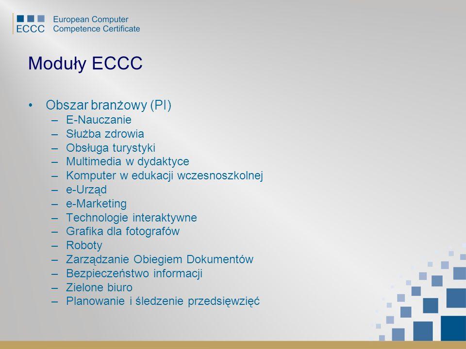 Moduły ECCC Obszar branżowy (PI) –E-Nauczanie –Służba zdrowia –Obsługa turystyki –Multimedia w dydaktyce –Komputer w edukacji wczesnoszkolnej –e-Urząd