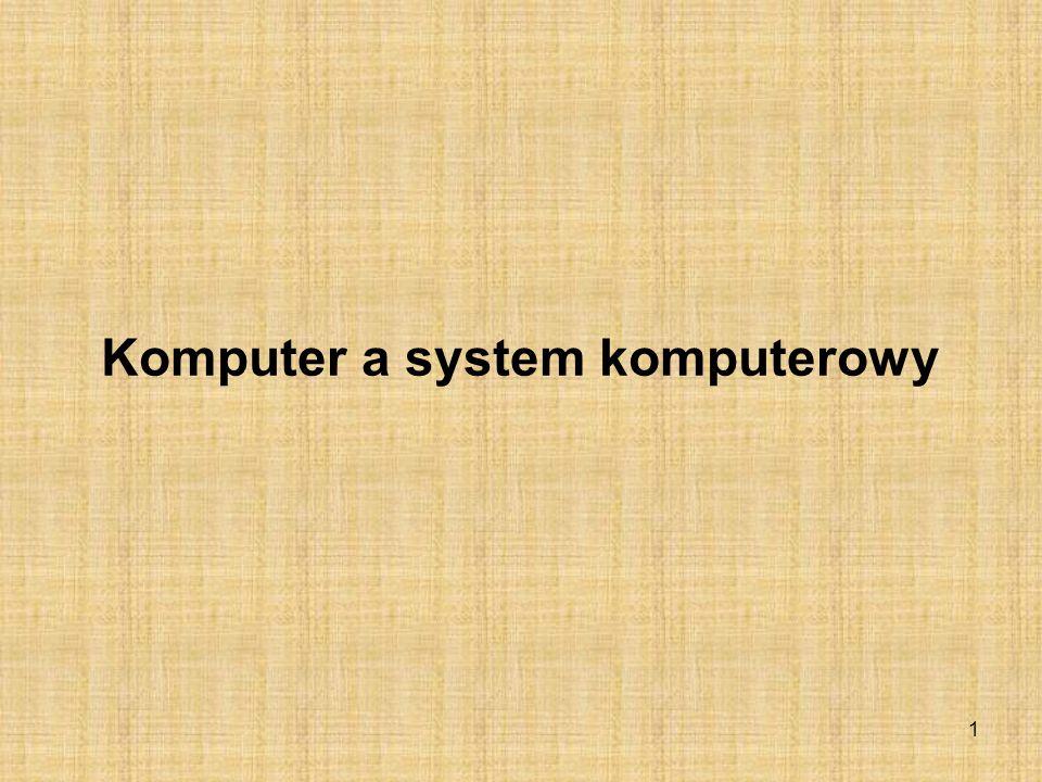 2 KOMPUTER A SYSTEM KOMPUTEROWY 1.Budowa systemu komputerowego Rys.