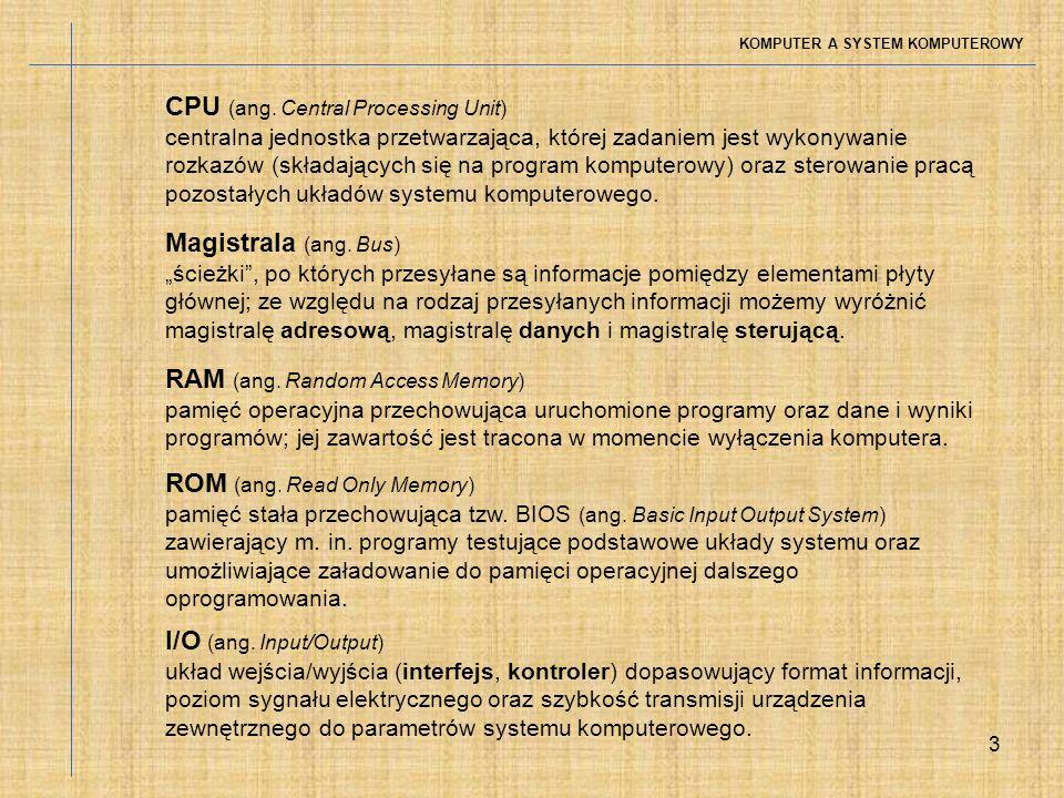 3 KOMPUTER A SYSTEM KOMPUTEROWY Magistrala (ang. Bus) ścieżki, po których przesyłane są informacje pomiędzy elementami płyty głównej; ze względu na ro