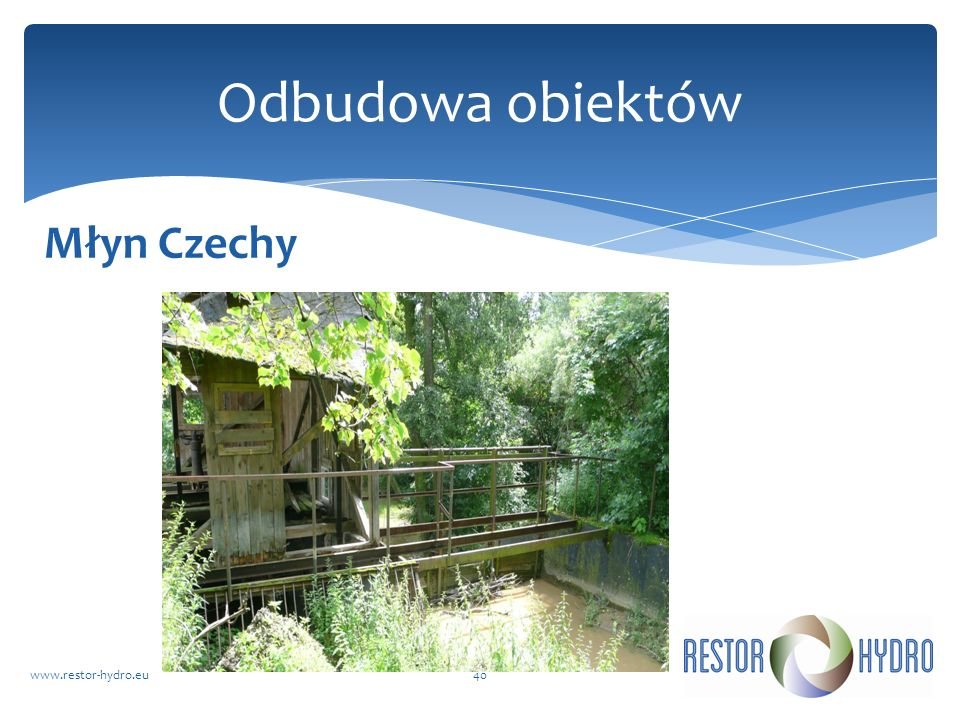Młyn Czechy www.restor-hydro.eu40 Odbudowa obiektów