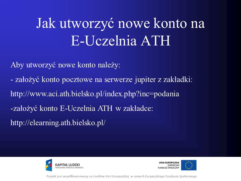 Jak utworzyć nowe konto na E-Uczelnia ATH Aby utworzyć nowe konto należy: - założyć konto pocztowe na serwerze jupiter z zakładki: http://www.aci.ath.