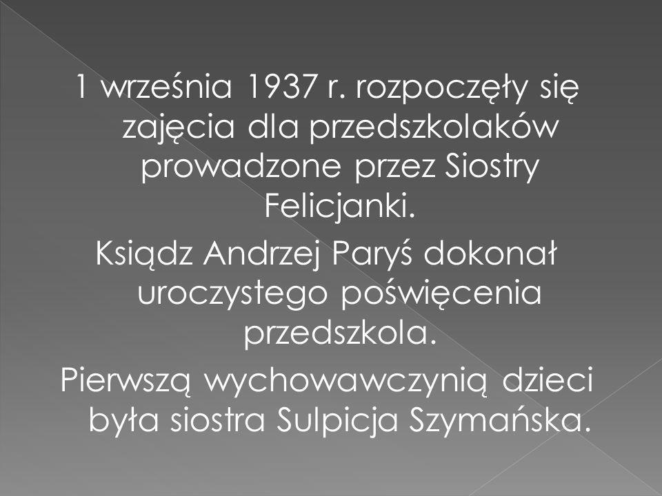 1 września 1937 r.rozpoczęły się zajęcia dla przedszkolaków prowadzone przez Siostry Felicjanki.