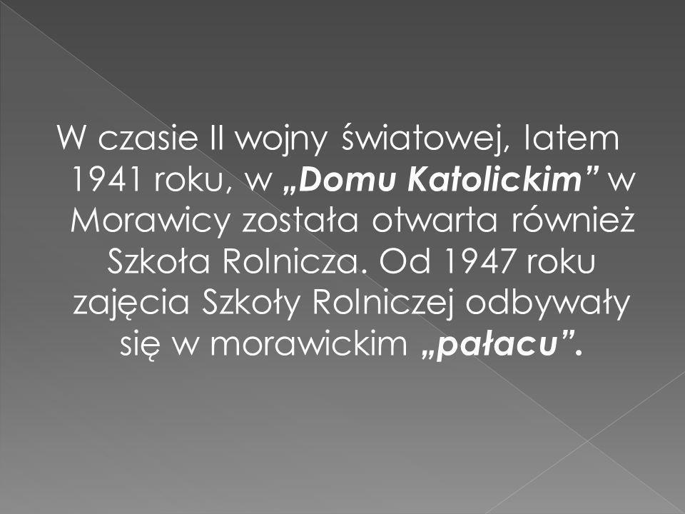 W czasie II wojny światowej, latem 1941 roku, w Domu Katolickim w Morawicy została otwarta również Szkoła Rolnicza.