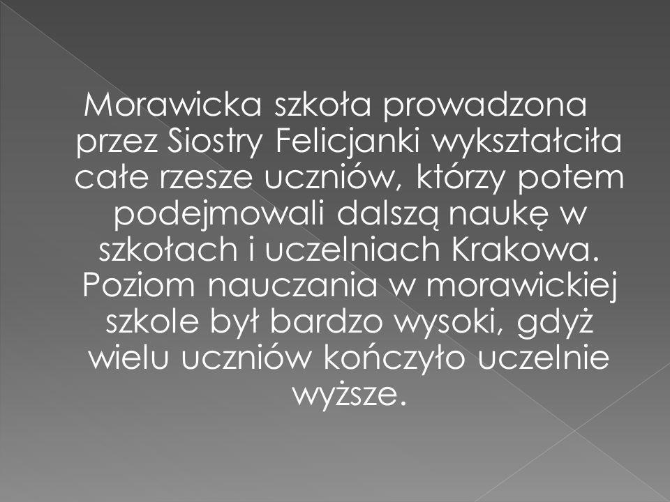 Morawicka szkoła prowadzona przez Siostry Felicjanki wykształciła całe rzesze uczniów, którzy potem podejmowali dalszą naukę w szkołach i uczelniach Krakowa.