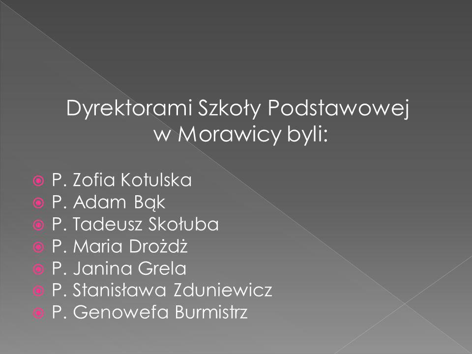 Dyrektorami Szkoły Podstawowej w Morawicy byli: P.