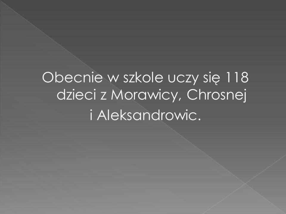 Obecnie w szkole uczy się 118 dzieci z Morawicy, Chrosnej i Aleksandrowic.