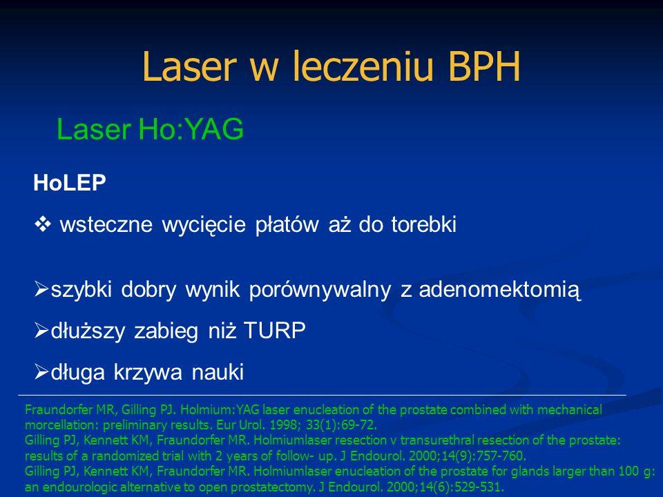 Laser w leczeniu BPH Laser Ho:YAG HoLEP wsteczne wycięcie płatów aż do torebki szybki dobry wynik porównywalny z adenomektomią dłuższy zabieg niż TURP