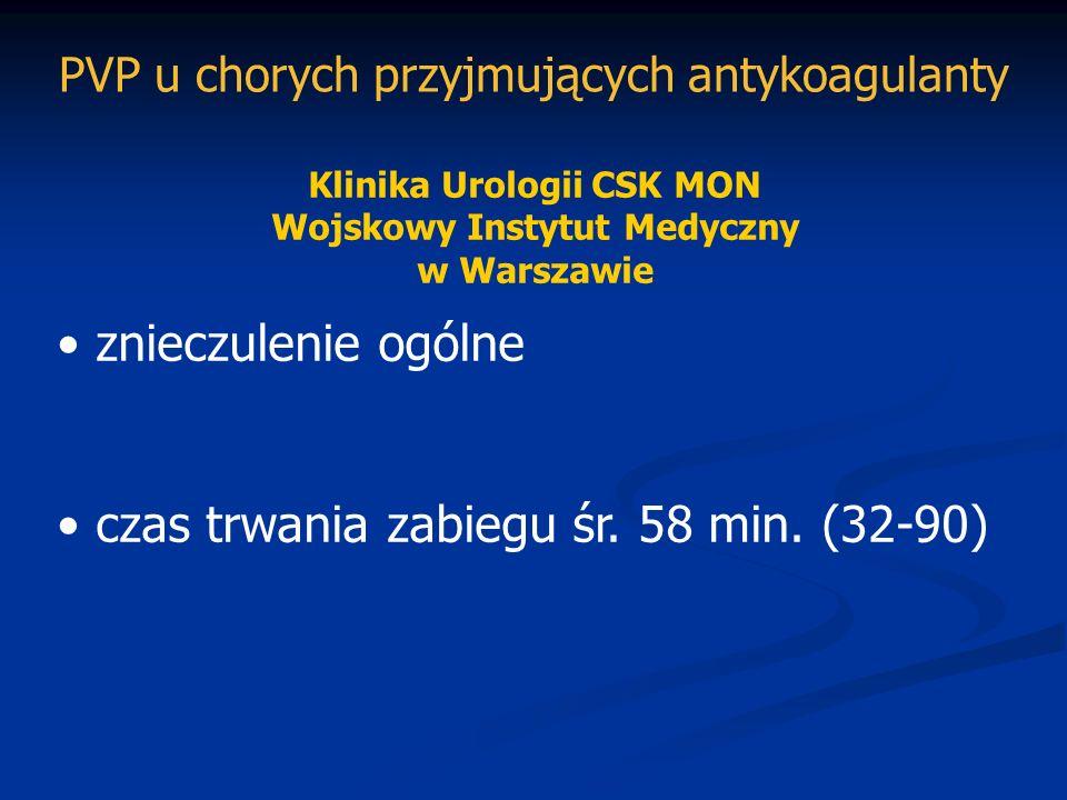 Klinika Urologii CSK MON Wojskowy Instytut Medyczny w Warszawie znieczulenie ogólne czas trwania zabiegu śr. 58 min. (32-90) PVP u chorych przyjmujący