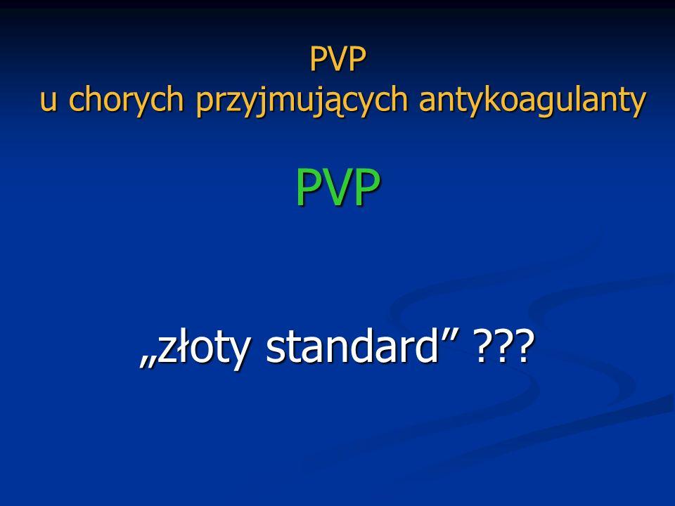 PVP złoty standard ??? PVP u chorych przyjmujących antykoagulanty