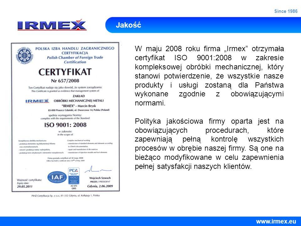 Jakość W maju 2008 roku firma Irmex otrzymała certyfikat ISO 9001:2008 w zakresie kompleksowej obróbki mechanicznej, który stanowi potwierdzenie, że w