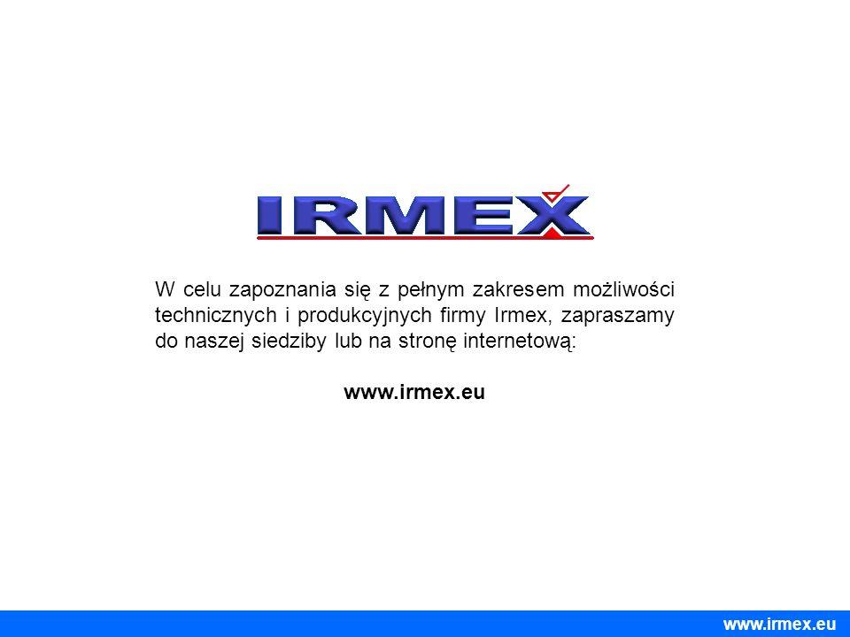 W celu zapoznania się z pełnym zakresem możliwości technicznych i produkcyjnych firmy Irmex, zapraszamy do naszej siedziby lub na stronę internetową: