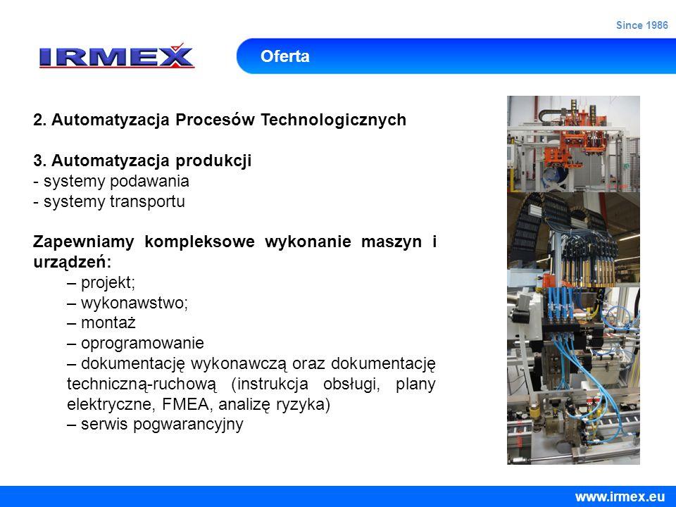 Oferta 2. Automatyzacja Procesów Technologicznych 3. Automatyzacja produkcji - systemy podawania - systemy transportu Zapewniamy kompleksowe wykonanie