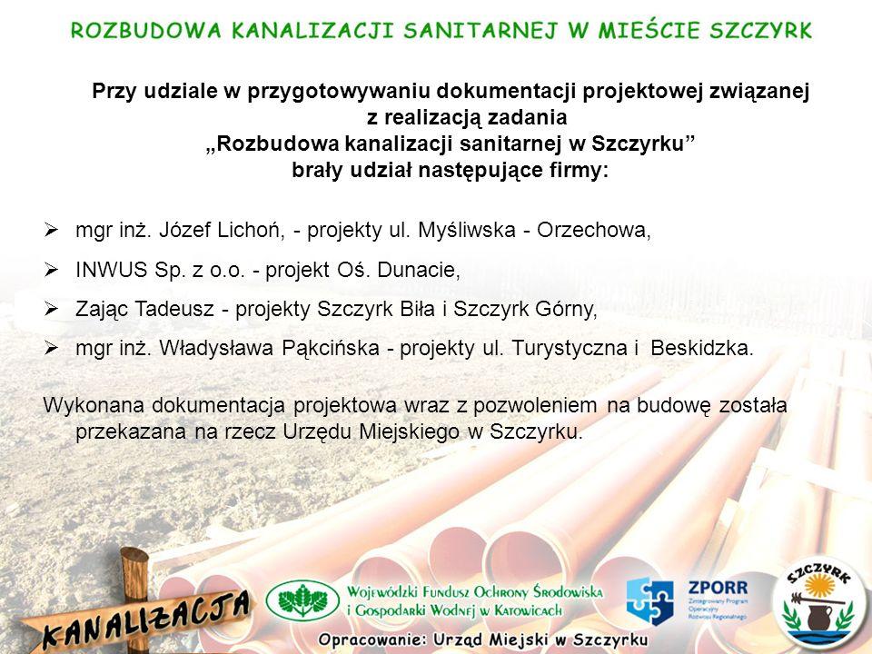 Przy udziale w przygotowywaniu dokumentacji projektowej związanej z realizacją zadania Rozbudowa kanalizacji sanitarnej w Szczyrku brały udział następujące firmy: mgr inż.