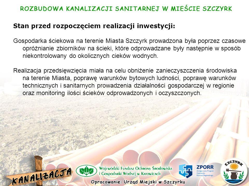 Stan przed rozpoczęciem realizacji inwestycji: Gospodarka ściekowa na terenie Miasta Szczyrk prowadzona była poprzez czasowe opróżnianie zbiorników na ścieki, które odprowadzane były następnie w sposób niekontrolowany do okolicznych cieków wodnych.