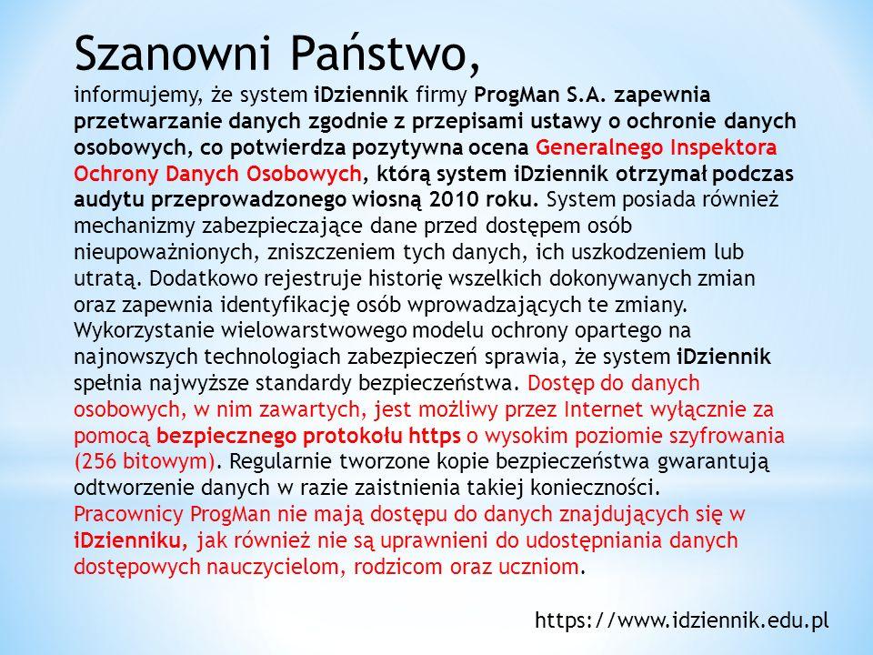 Szanowni Państwo, informujemy, że system iDziennik firmy ProgMan S.A. zapewnia przetwarzanie danych zgodnie z przepisami ustawy o ochronie danych osob