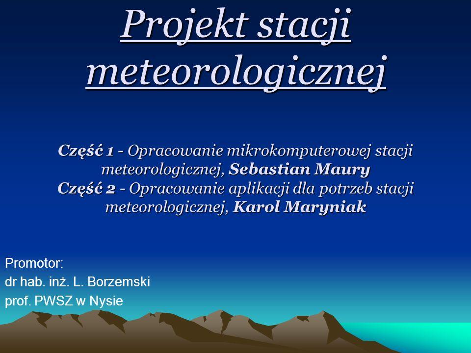 Projekt stacji meteorologicznej Część 1 - Opracowanie mikrokomputerowej stacji meteorologicznej, Sebastian Maury Część 2 - Opracowanie aplikacji dla p