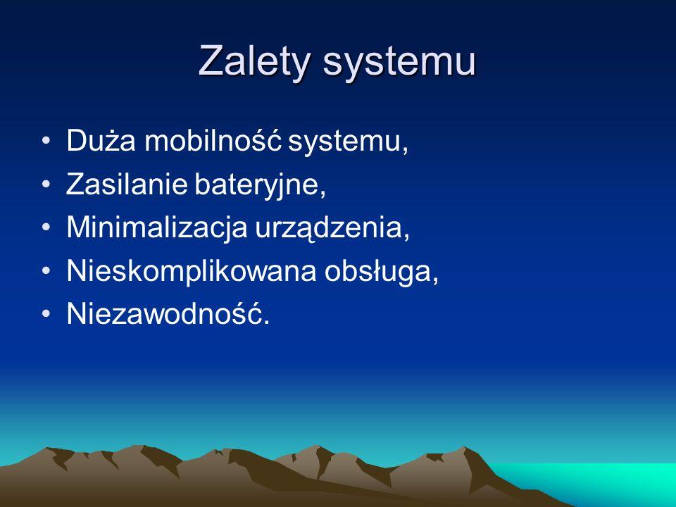 Zalety systemu Duża mobilność systemu, Zasilanie bateryjne, Minimalizacja urządzenia, Nieskomplikowana obsługa, Niezawodność.