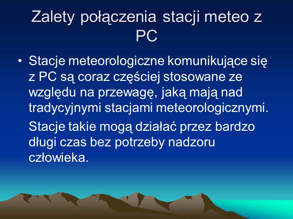 Zalety połączenia stacji meteo z PC Stacje meteorologiczne komunikujące się z PC są coraz częściej stosowane ze względu na przewagę, jaką mają nad tra