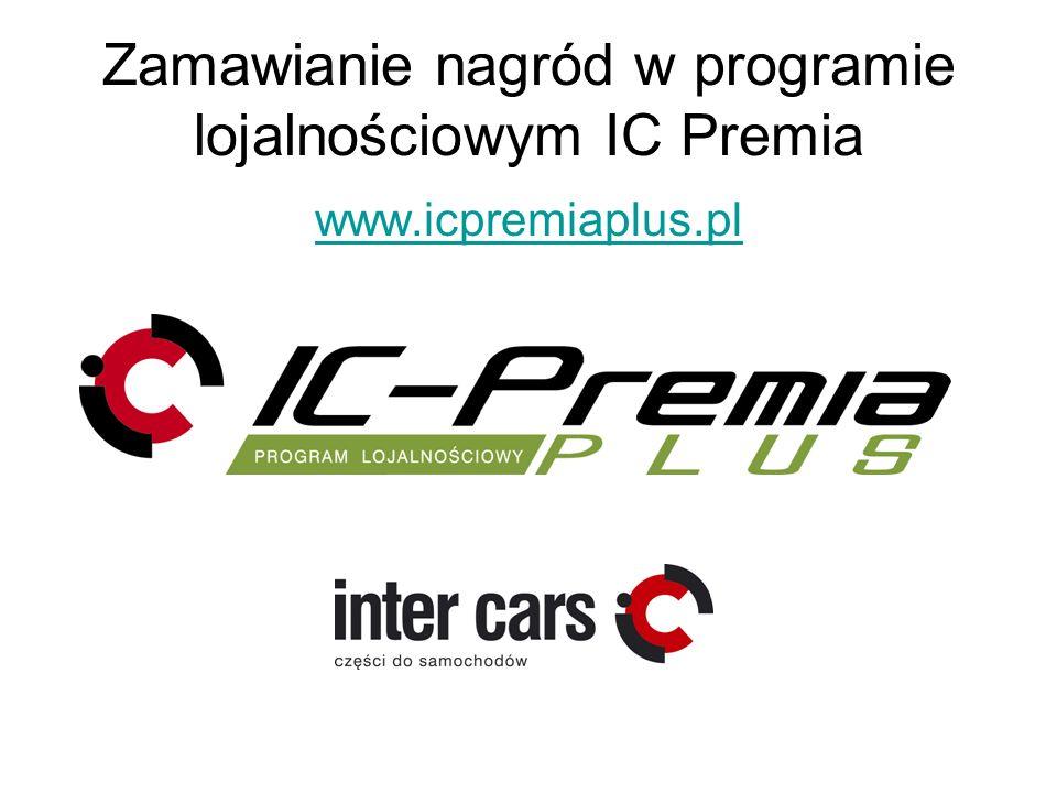 Zamawianie nagród w programie lojalnościowym IC Premia www.icpremiaplus.pl