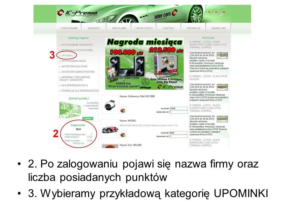 2. Po zalogowaniu pojawi się nazwa firmy oraz liczba posiadanych punktów 3. Wybieramy przykładową kategorię UPOMINKI