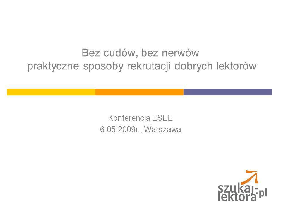 Bez cudów, bez nerwów praktyczne sposoby rekrutacji dobrych lektorów Konferencja ESEE 6.05.2009r., Warszawa