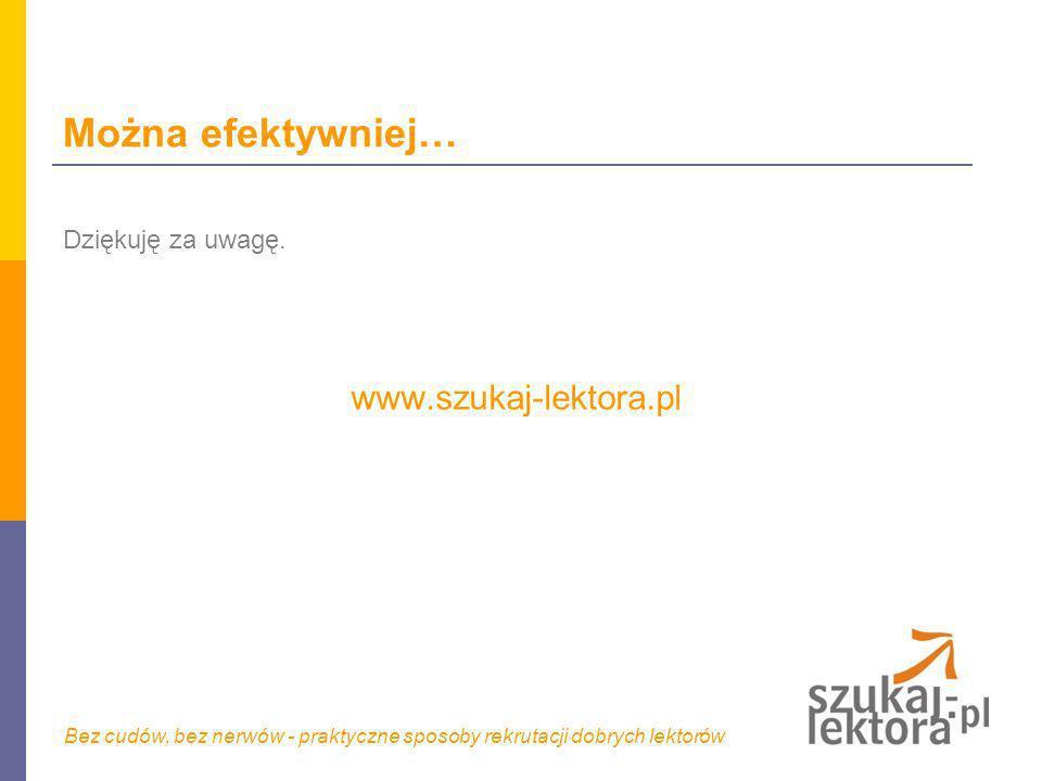 Można efektywniej… Dziękuję za uwagę. www.szukaj-lektora.pl Bez cudów, bez nerwów - praktyczne sposoby rekrutacji dobrych lektorów