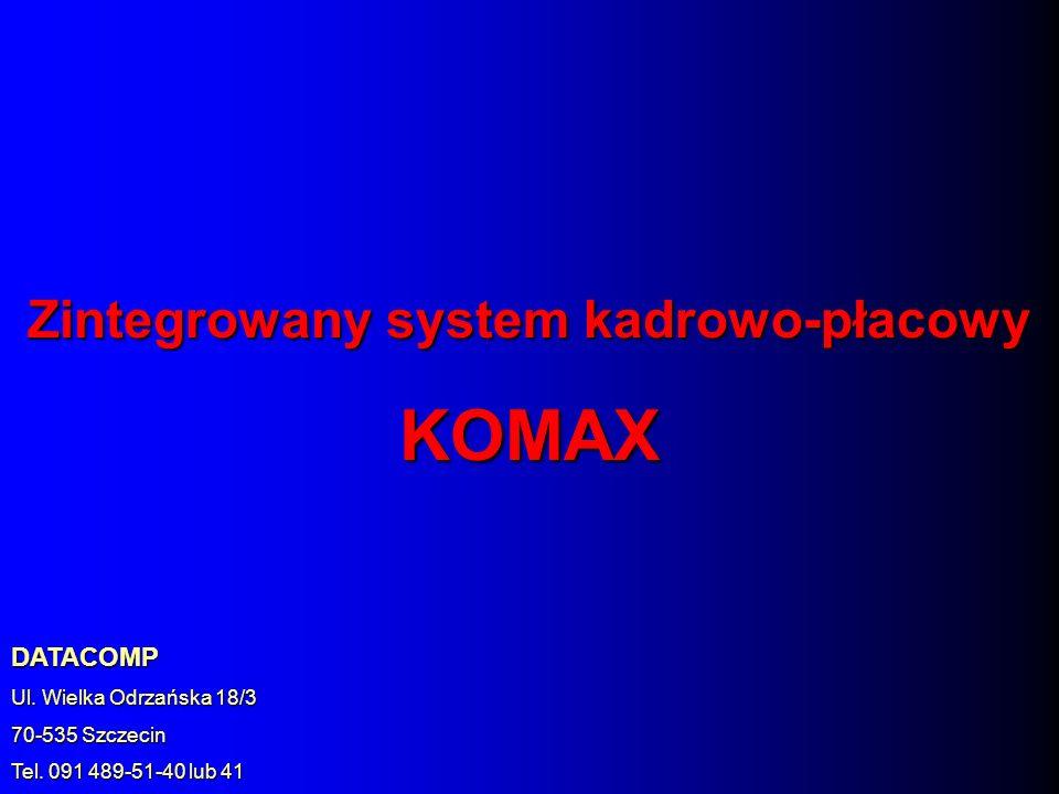 Zintegrowany system kadrowo-płacowy KOMAX DATACOMP Ul. Wielka Odrzańska 18/3 70-535 Szczecin Tel. 091 489-51-40 lub 41