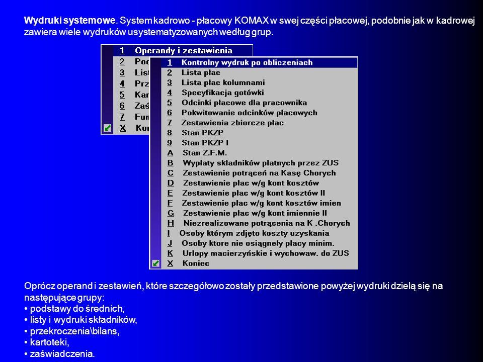 Wydruki systemowe. System kadrowo - płacowy KOMAX w swej części płacowej, podobnie jak w kadrowej zawiera wiele wydruków usystematyzowanych według gru