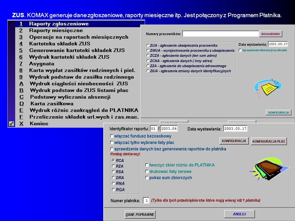 ZUS. KOMAX generuje dane zgłoszeniowe, raporty miesięczne itp. Jest połączony z Programem Płatnika.